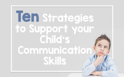 Ten Strategies to Support your Child's Communication Skills