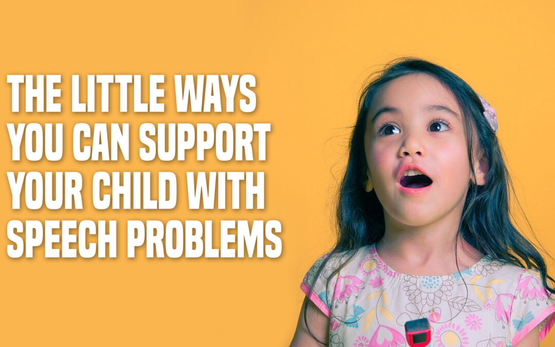 The Little Ways You Can Support Your Child with Speech Problems